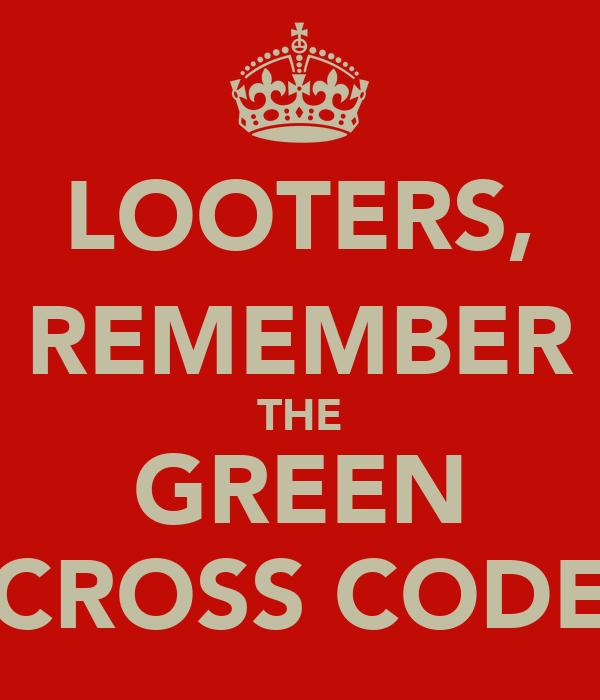 LOOTERS, REMEMBER THE GREEN CROSS CODE