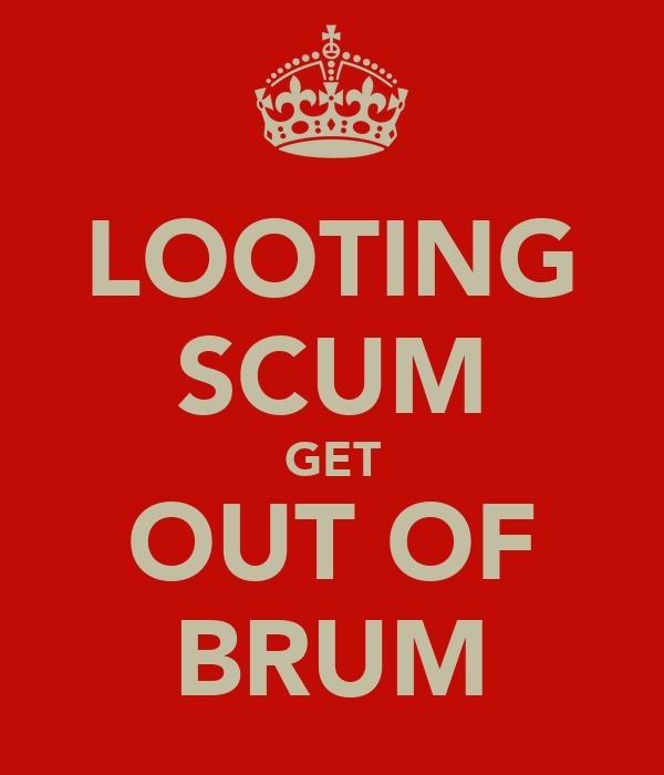 LOOTING SCUM GET OUT OF BRUM