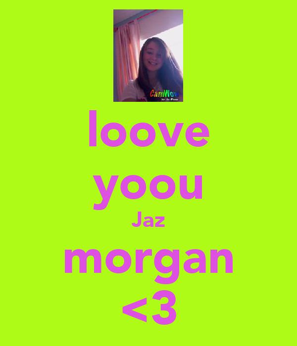 loove yoou Jaz morgan <3