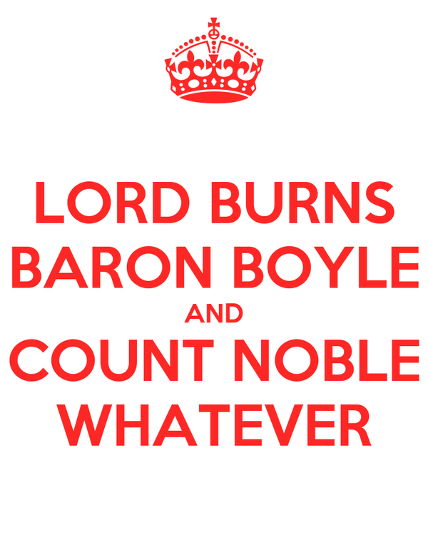 LORD BURNS BARON BOYLE AND COUNT NOBLE WHATEVER