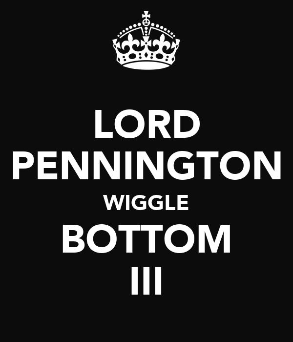 LORD PENNINGTON WIGGLE BOTTOM III