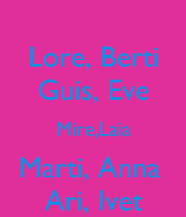 Lore, Berti Guis, Eve Mire,Laia Marti, Anna  Ari, Ivet
