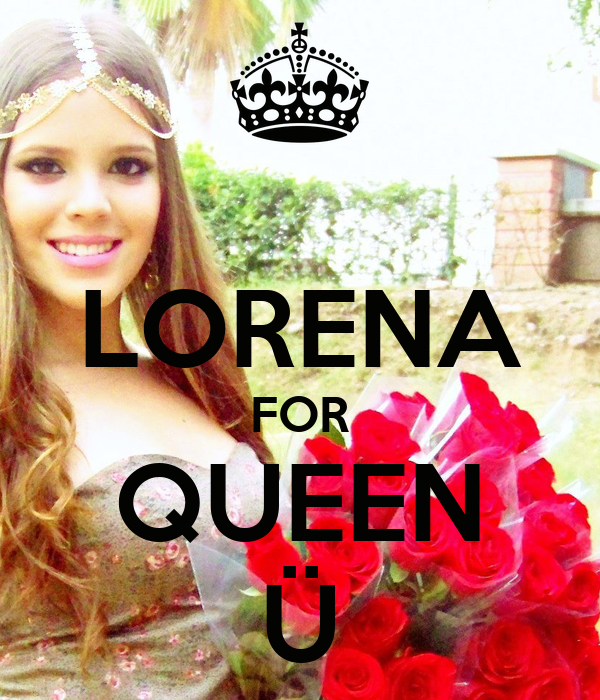 LORENA FOR QUEEN Ü