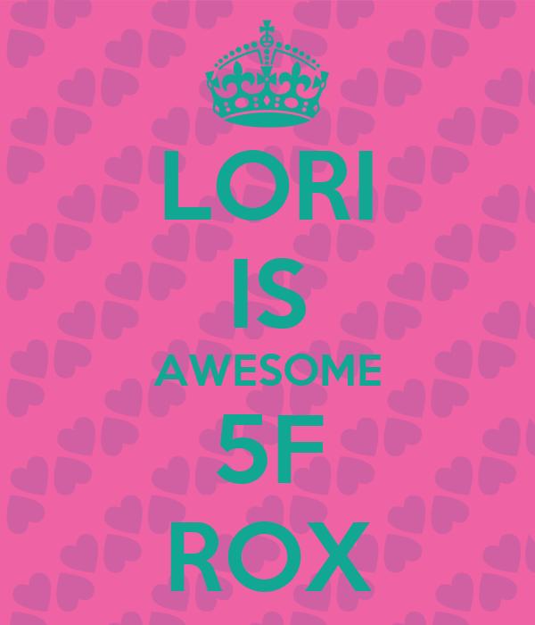 LORI IS AWESOME 5F ROX