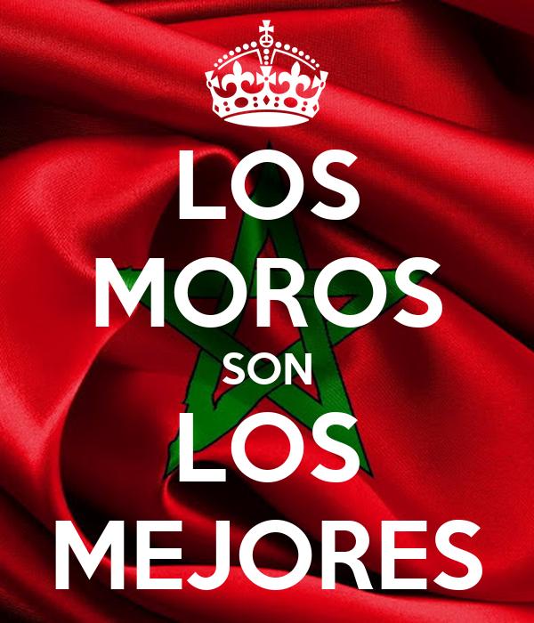 LOS MOROS SON LOS MEJORES