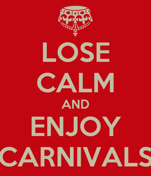 LOSE CALM AND ENJOY CARNIVALS