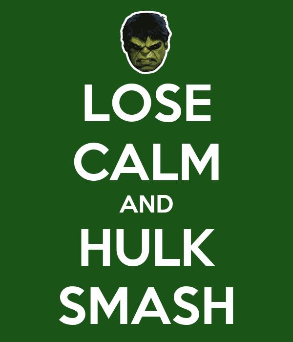 LOSE CALM AND HULK SMASH