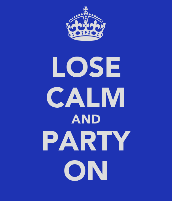 LOSE CALM AND PARTY ON