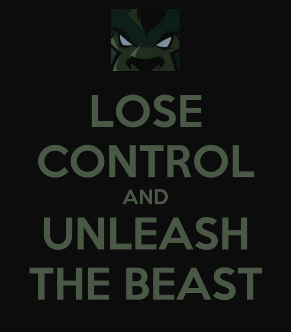 LOSE CONTROL AND UNLEASH THE BEAST