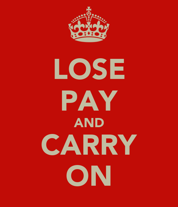 LOSE PAY AND CARRY ON