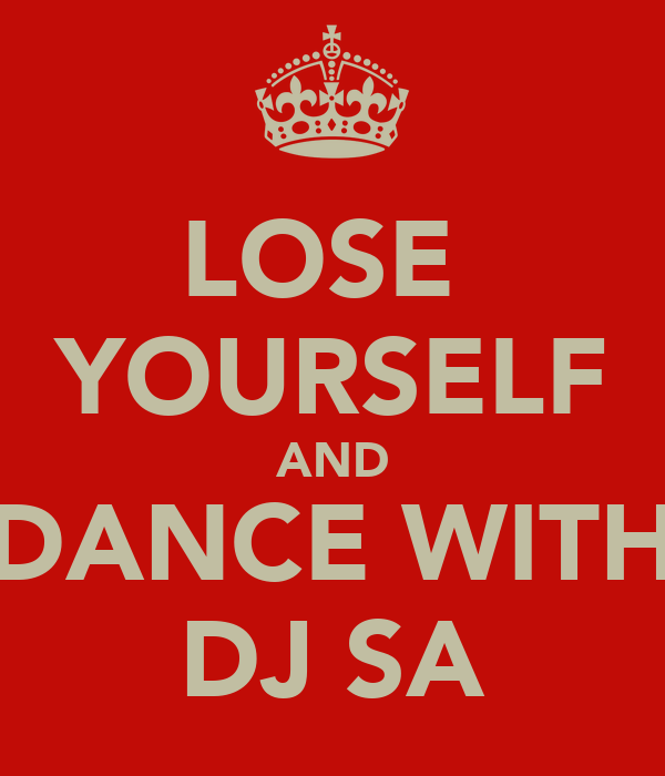 LOSE  YOURSELF AND DANCE WITH DJ SA