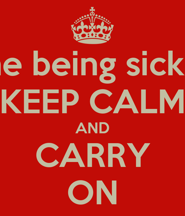 Losing someone you love and a loved one being sick &in pain and there's nothing you can do!! KEEP CALM AND CARRY ON