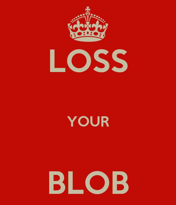 LOSS  YOUR  BLOB
