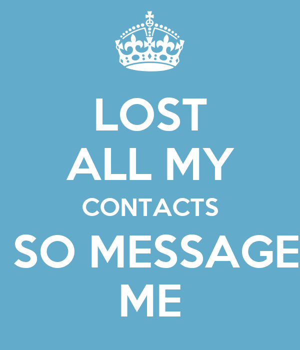 LOST ALL MY CONTACTS  SO MESSAGE ME