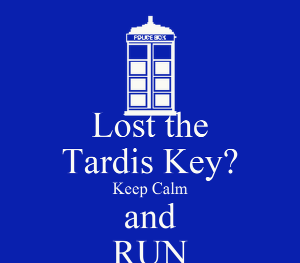 Lost the Tardis Key? Keep Calm and RUN