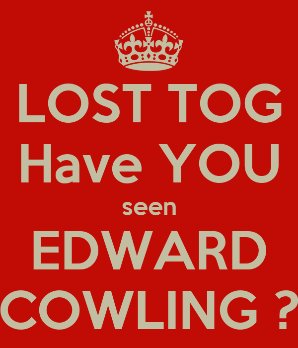LOST TOG Have YOU seen EDWARD COWLING ?