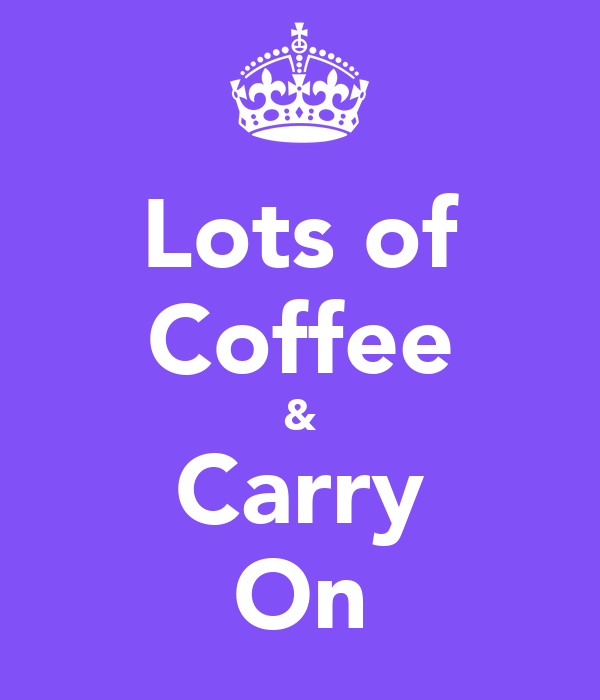 Lots of Coffee & Carry On