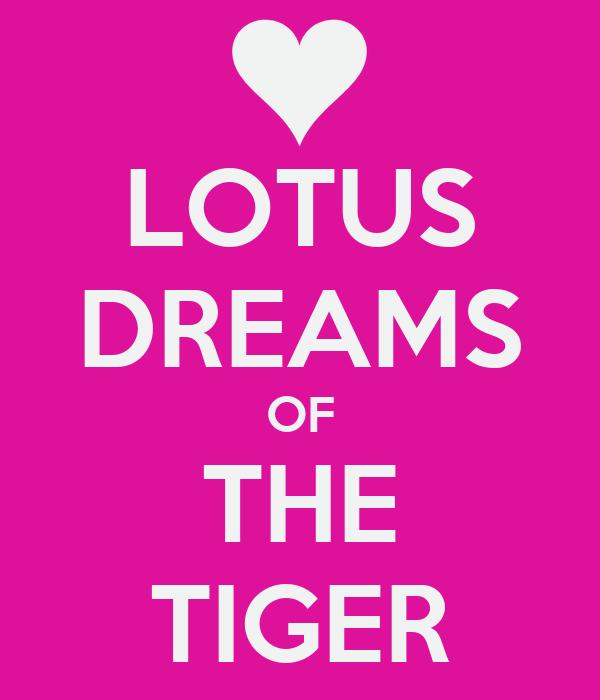 LOTUS DREAMS OF THE TIGER