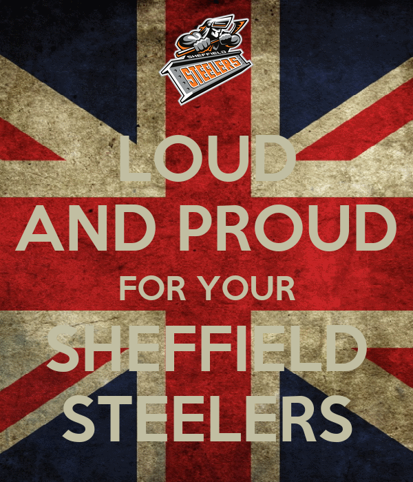 LOUD AND PROUD FOR YOUR SHEFFIELD STEELERS