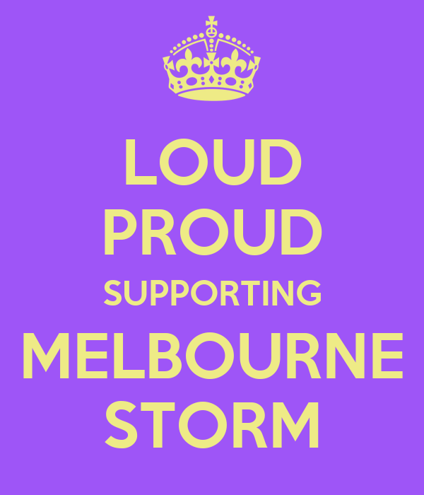 LOUD PROUD SUPPORTING MELBOURNE STORM