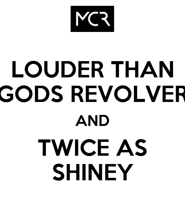 LOUDER THAN GODS REVOLVER AND TWICE AS SHINEY