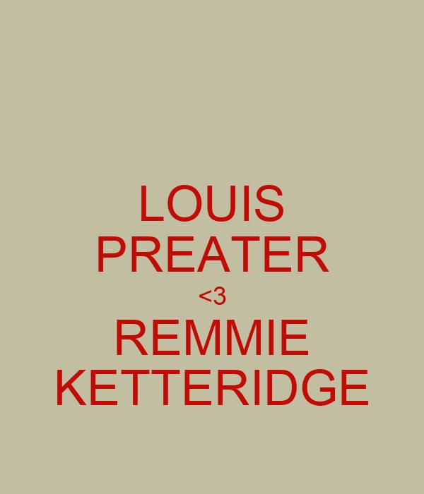 LOUIS PREATER <3 REMMIE KETTERIDGE
