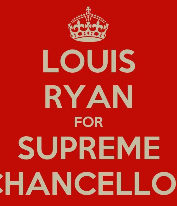 LOUIS RYAN FOR SUPREME CHANCELLOR