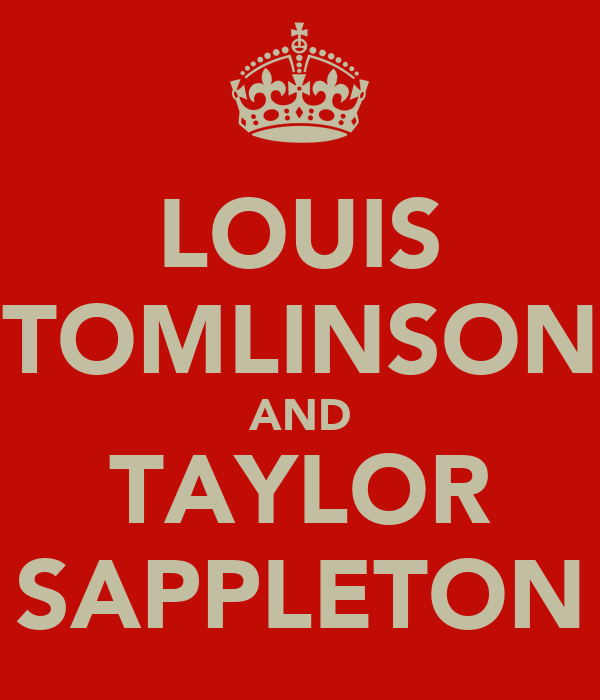LOUIS TOMLINSON AND TAYLOR SAPPLETON