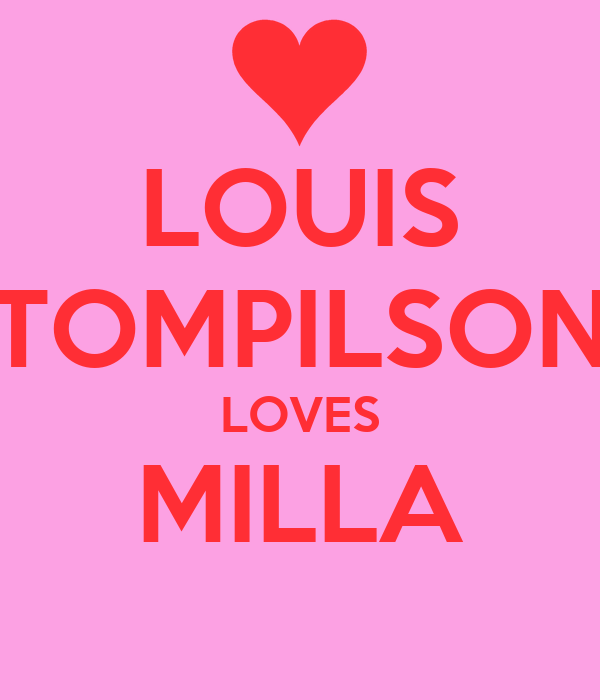 LOUIS TOMPILSON LOVES MILLA