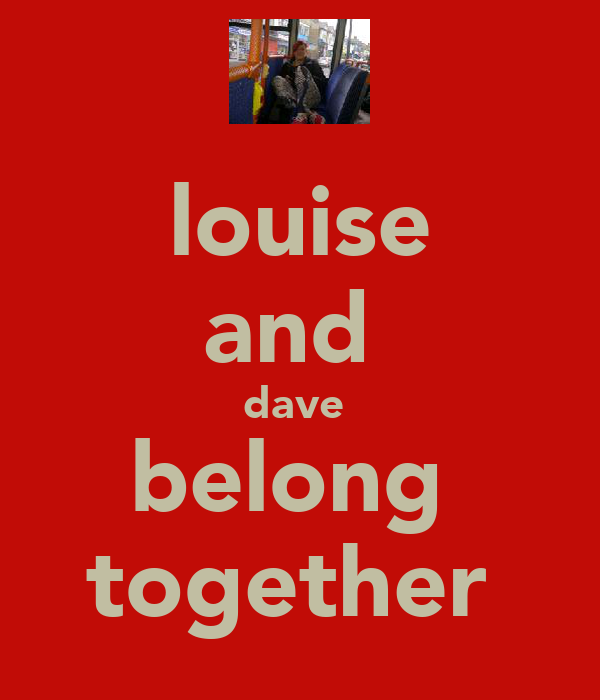 louise and  dave  belong  together