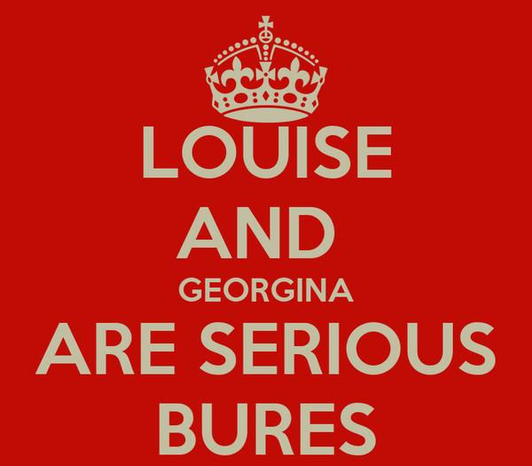 LOUISE AND  GEORGINA ARE SERIOUS BURES
