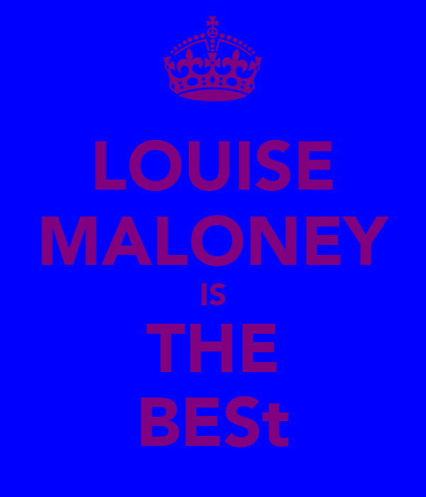LOUISE MALONEY IS THE BESt