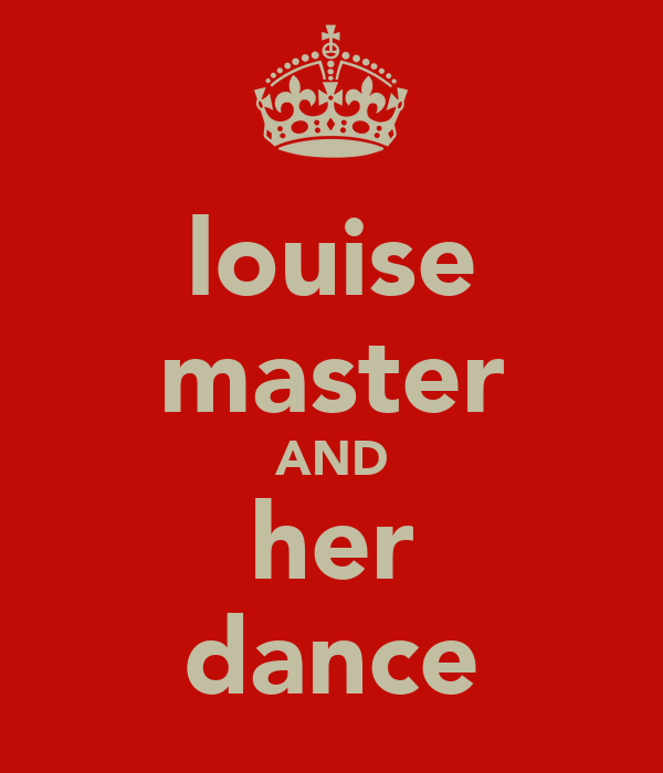 louise master AND her dance