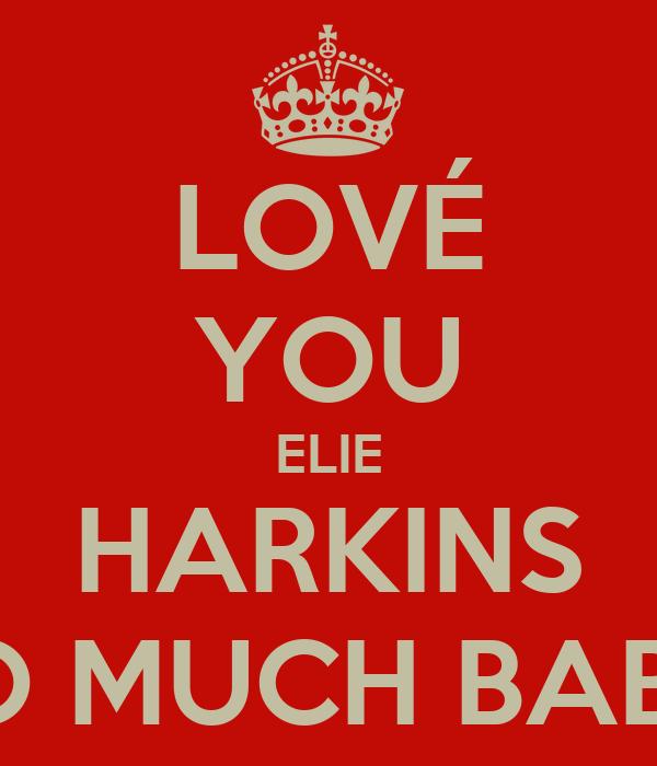 LOVÉ YOU ELIE HARKINS SO MUCH BABE