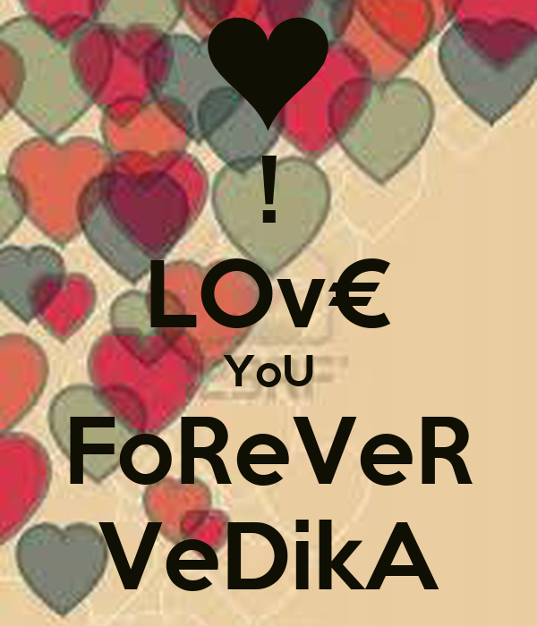 ! LOv€ YoU FoReVeR VeDikA