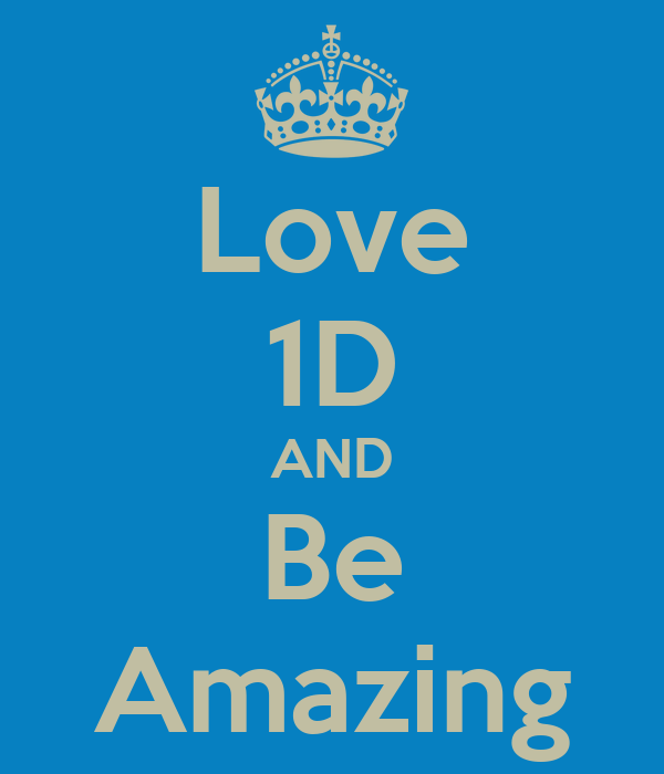 Love 1D AND Be Amazing