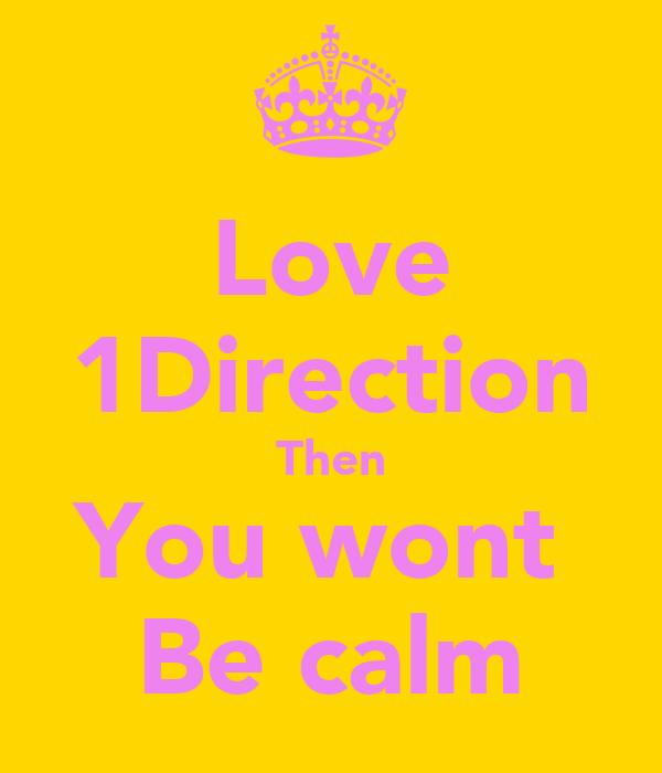 Love 1Direction Then You wont  Be calm