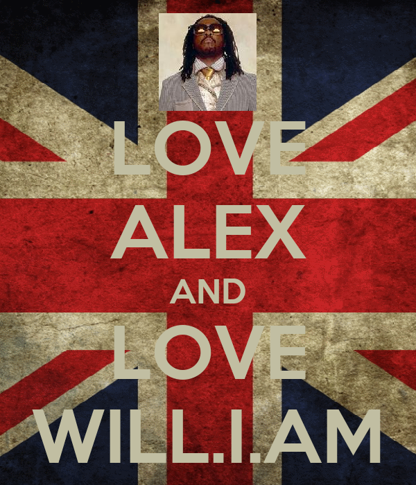 LOVE ALEX AND LOVE WILL.I.AM