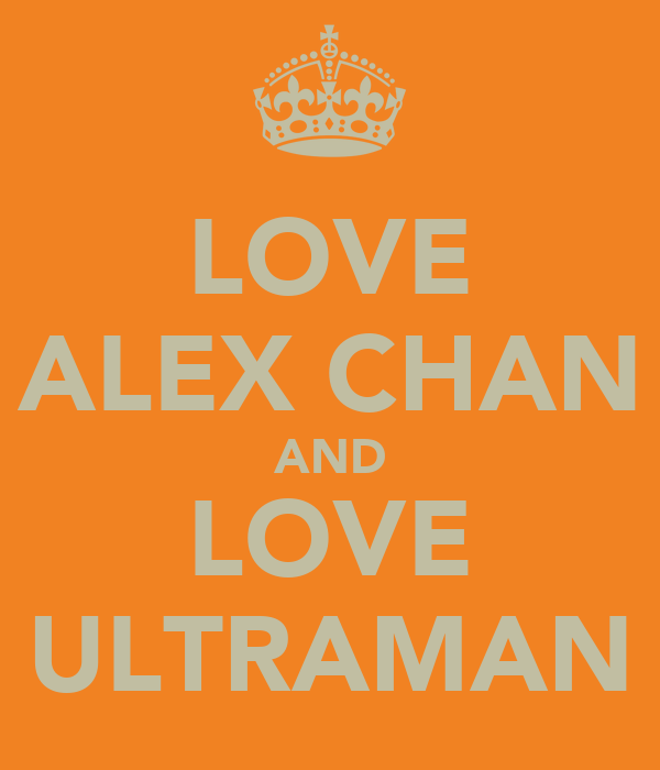 LOVE ALEX CHAN AND LOVE ULTRAMAN
