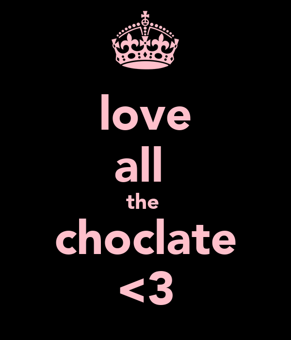 love all  the  choclate <3