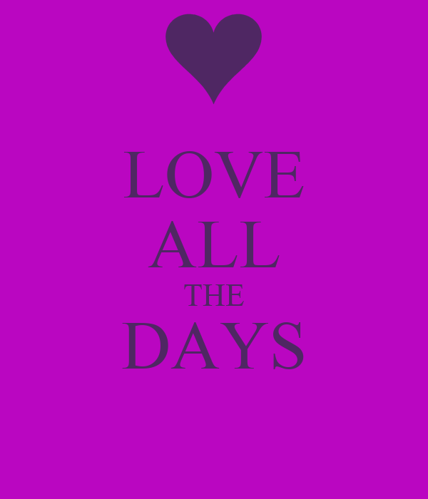 LOVE ALL THE DAYS