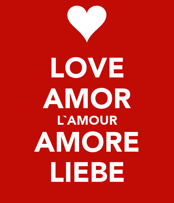LOVE AMOR L`AMOUR AMORE LIEBE