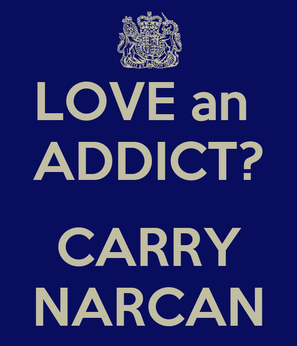 LOVE an  ADDICT?  CARRY NARCAN
