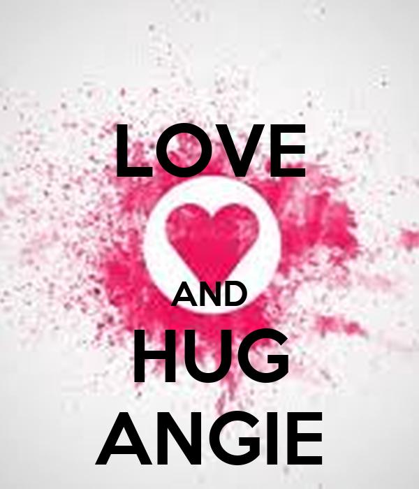 LOVE  AND HUG ANGIE