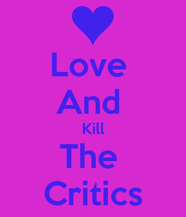 Love  And  Kill The  Critics
