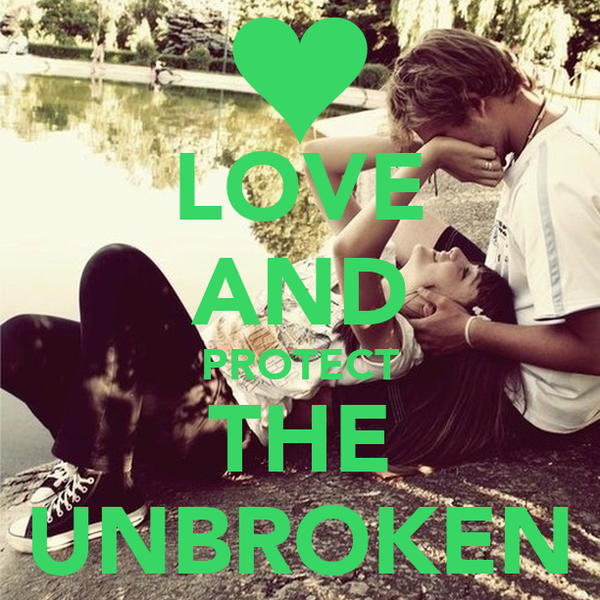 LOVE AND PROTECT THE UNBROKEN