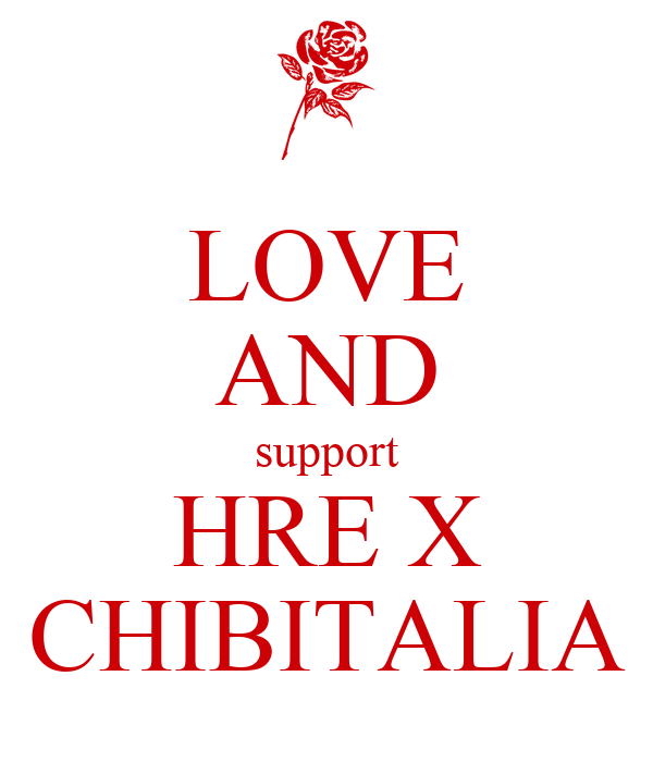 LOVE AND support HRE X CHIBITALIA