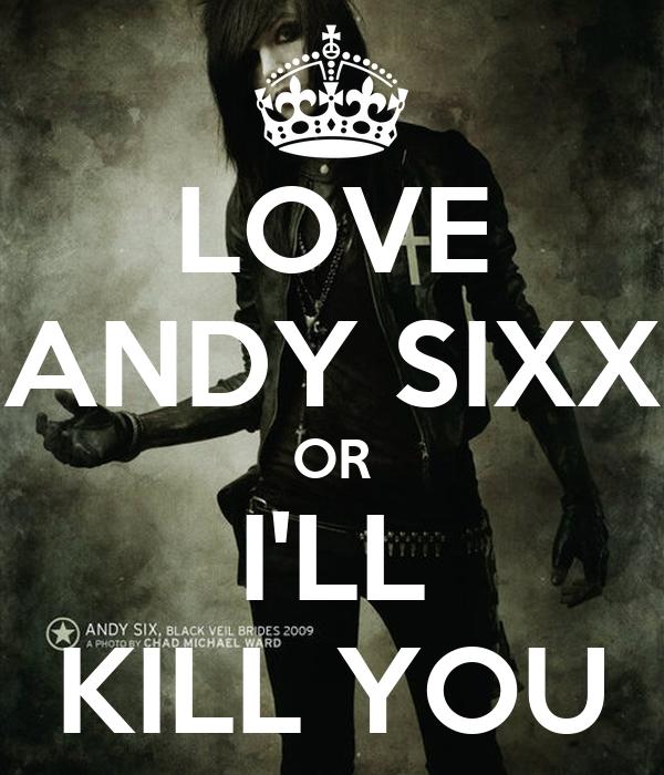 LOVE ANDY SIXX OR I'LL KILL YOU