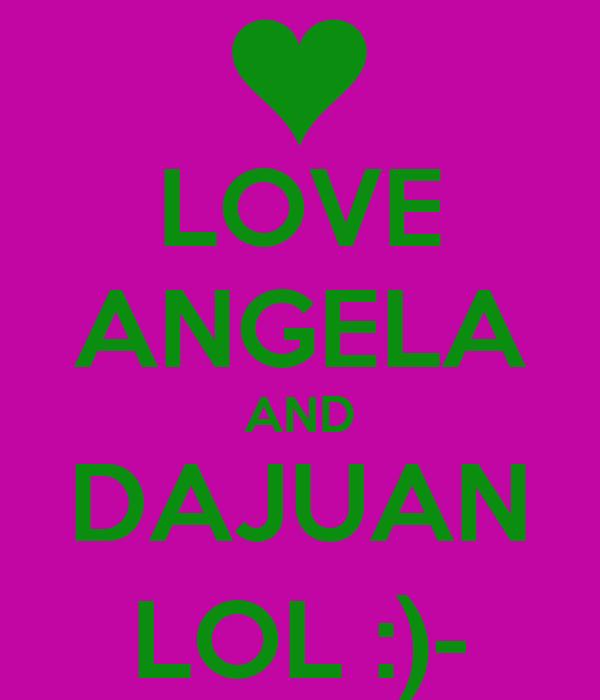 LOVE ANGELA AND DAJUAN LOL :)-