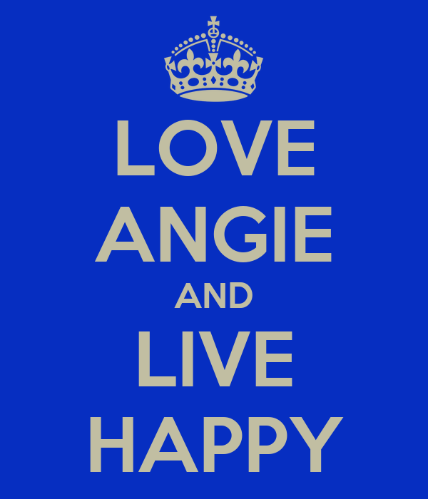 LOVE ANGIE AND LIVE HAPPY